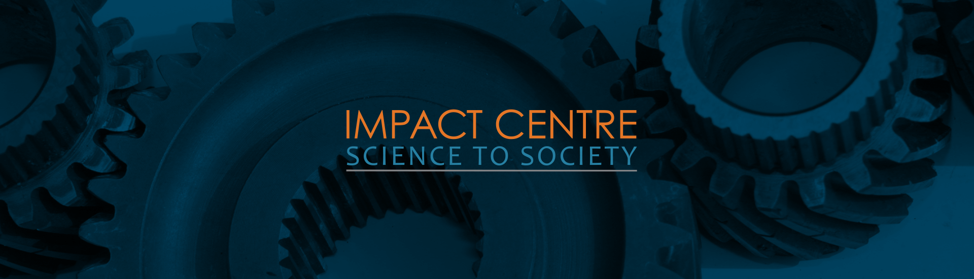 "four gears connected linearly on a dark black background with an orange and blue logo that says, ""Impact Centre, Science to Society."""